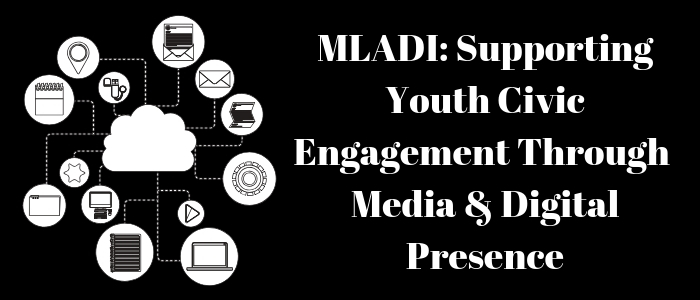 MLADI__Supporting_Youth_Civic_Engagement_Through_Media__Digital_Presence